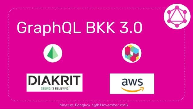 GraphQL BKK 3.0 Meetup, Bangkok, 15th November 2018