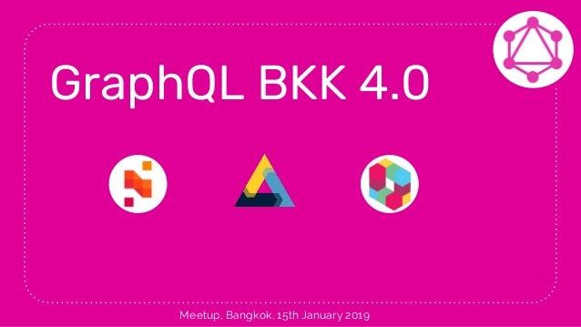 GraphQL BKK 4.0 Meetup, Bangkok, 15th January 2019