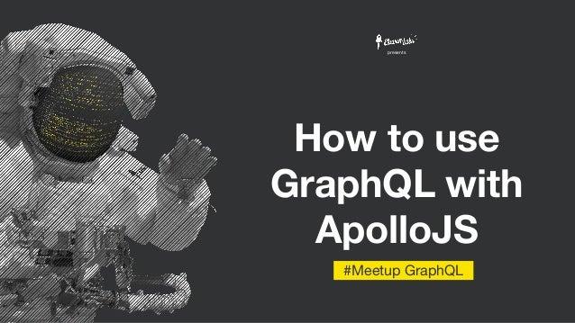 How to use GraphQL with ApolloJS #Meetup GraphQL presents