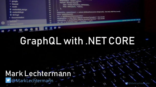 @MarkLechtermann Mark Lechtermann @MarkLechtermann GraphQL with .NET CORE