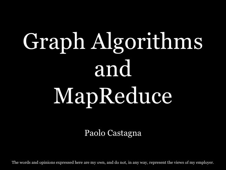 Graph Algorithms            and        MapReduce                                        Paolo Castagna   The words and opi...