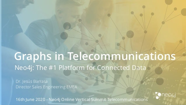 Graphs in Telecommunications Neo4j: The #1 Platform for Connected Data Dr. Jesús Barrasa Director Sales Engineering EMEA 1...