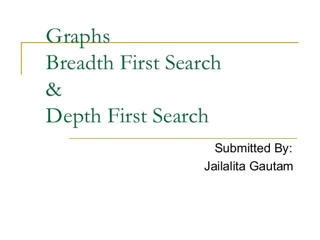 Graphs Breadth First Search & Depth First Search Submitted By: Jailalita Gautam