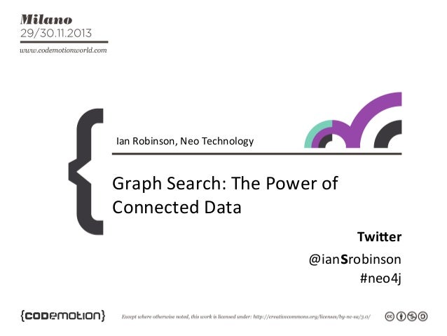 Ian  Robinson,  Neo  Technology    Graph  Search:  The  Power  of   Connected  Data   Twi$er   @ia...