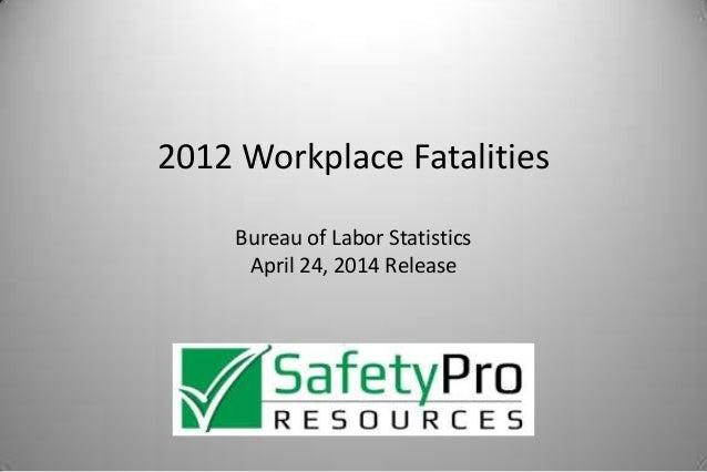 2012 Workplace Fatalities Bureau of Labor Statistics April 24, 2014 Release