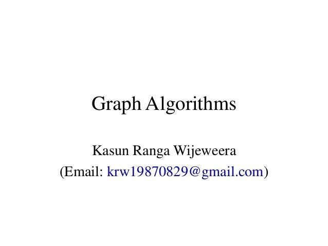 Graph AlgorithmsKasun Ranga Wijeweera(Email: krw19870829@gmail.com)