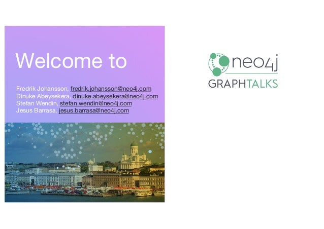 Welcome to Fredrik Johansson, fredrik.johansson@neo4j.com Dinuke Abeysekera, dinuke.abeysekera@neo4j.com Stefan Wendin, st...