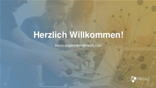 Herzlich Willkommen! 1 bruno.ungermann@neo4j.com