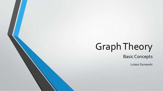 GraphTheory Basic Concepts Lukasz Dynowski