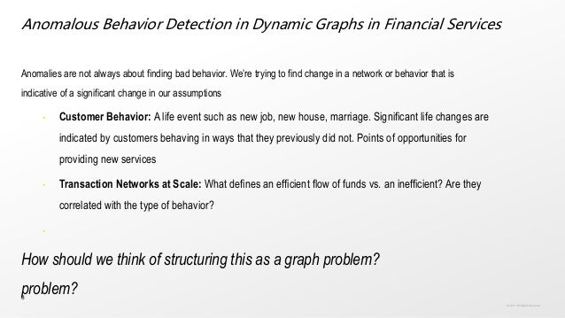 8 Anomalous Behavior Detection in Dynamic Graphs in Financial Services Anomalies are not always about finding bad behavior...