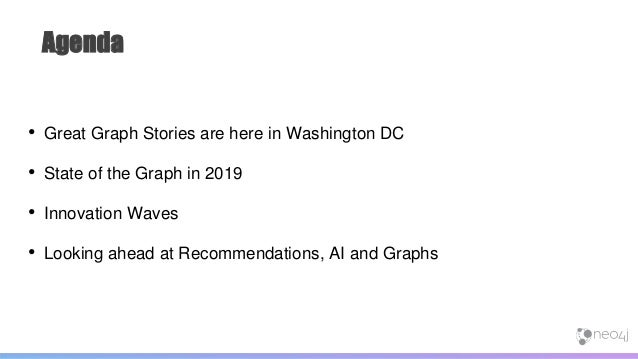 Agenda • Great Graph Stories are here in Washington DC • State of the Graph in 2019 • Innovation Waves • Looking ahead at ...