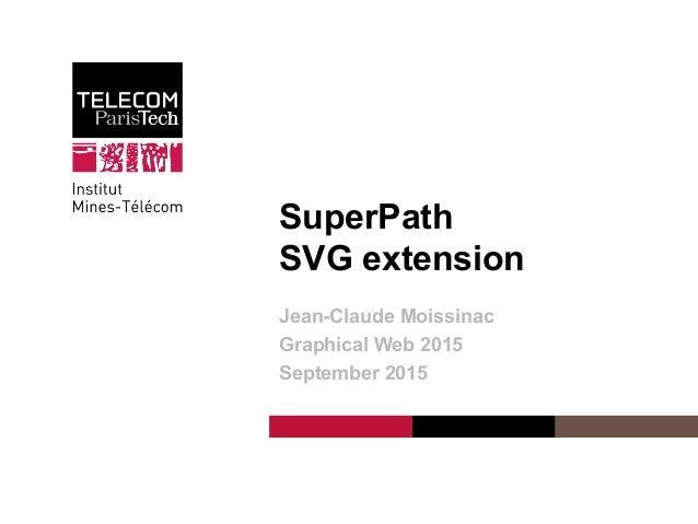 Institut Mines-Télécom SuperPath SVG extension Jean-Claude Moissinac Graphical Web 2015 September 2015