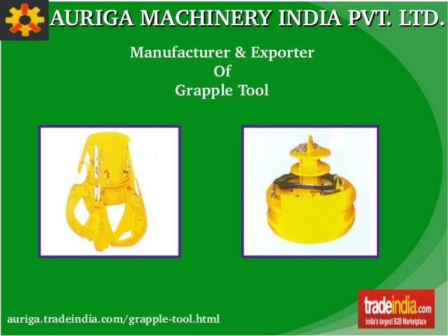 AURIGAMACHINERYINDIAPVT.LTD.AURIGAMACHINERYINDIAPVT.LTD. auriga.tradeindia.com/grappletool.html Manufacturer&Ex...