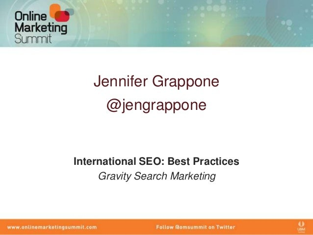 Jennifer Grappone      @jengrapponeInternational SEO: Best Practices     Gravity Search Marketing