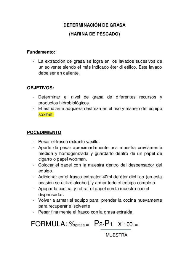 DETERMINACIÓN DE GRASA (HARINA DE PESCADO) Fundamento: - La extracción de grasa se logra en los lavados sucesivos de un so...