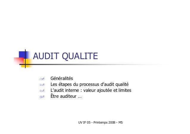 UV IF 05 - Printemps 2008 - M5 AUDIT QUALITE  Généralités  Les étapes du processus d'audit qualité  L'audit interne ...
