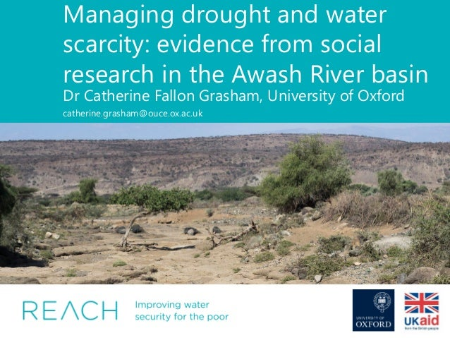 Managing drought and water scarcity: evidence from social research in the Awash River basin Dr Catherine Fallon Grasham, U...