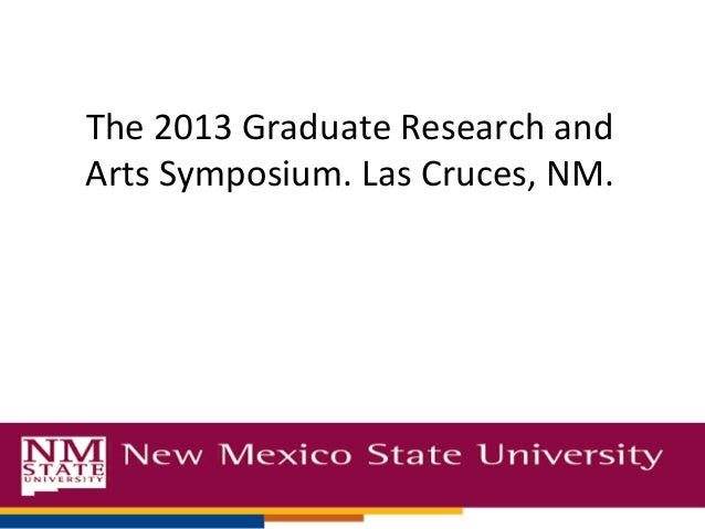 The 2013 Graduate Research andArts Symposium. Las Cruces, NM.