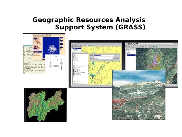 Geographic Resources Analysis      Support System (GRASS)