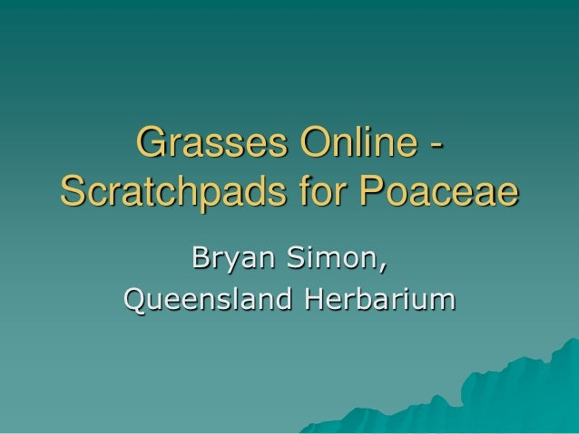 Grasses Online -Scratchpads for Poaceae       Bryan Simon,   Queensland Herbarium