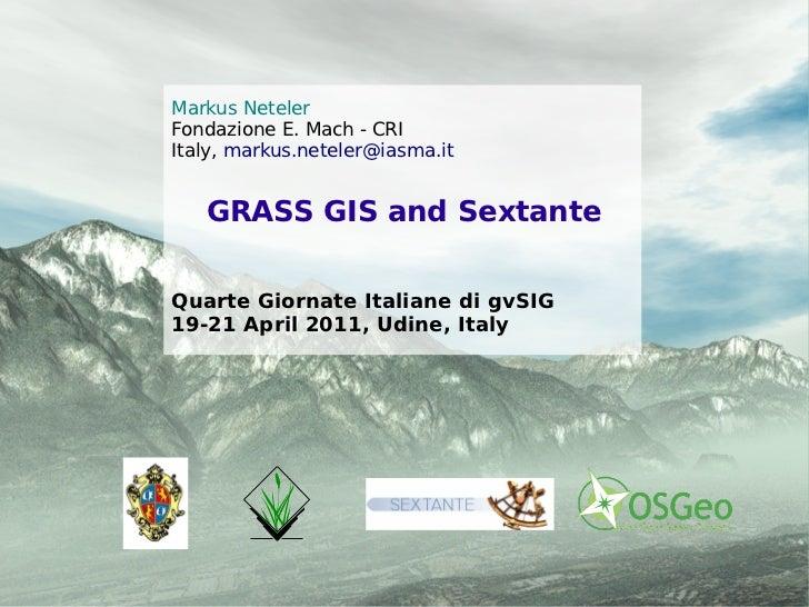 Markus NetelerFondazione E. Mach - CRIItaly, markus.neteler@iasma.it   GRASS GIS and Sextante                             ...