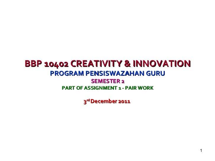 BBP 10402 CREATIVITY & INNOVATION PROGRAM PENSISWAZAHAN GURU SEMESTER 2 PART OF ASSIGNMENT 1 - PAIR WORK 3 rd  December 20...