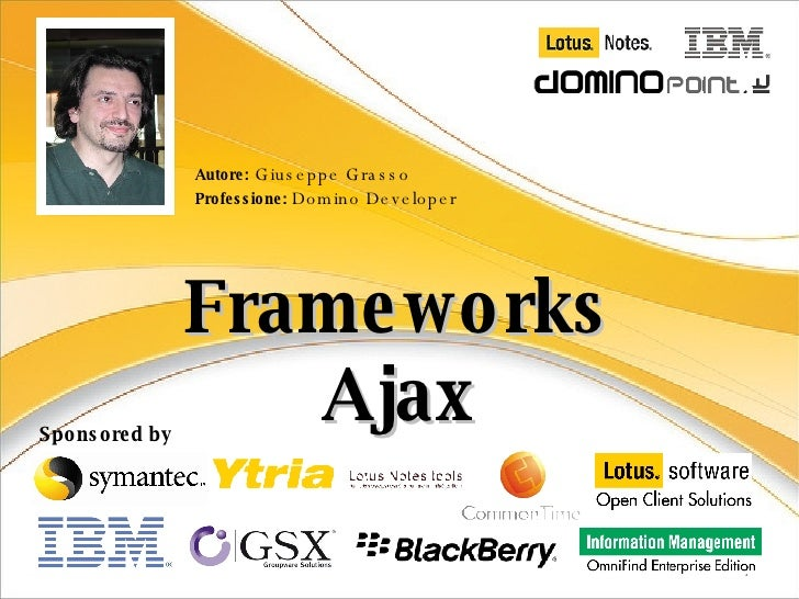 Frameworks Ajax Autore:  Giuseppe Grasso Professione:  Domino Developer Sponsored by