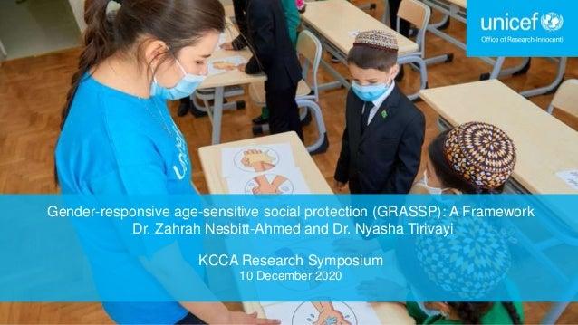 Gender-responsive age-sensitive social protection (GRASSP): A Framework Dr. Zahrah Nesbitt-Ahmed and Dr. Nyasha Tirivayi K...
