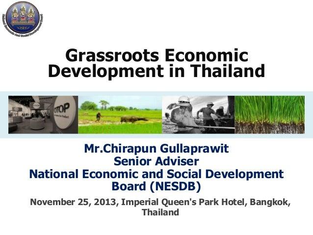 Grassroots Economic Development in Thailand  Mr.Chirapun Gullaprawit Senior Adviser National Economic and Social Developme...