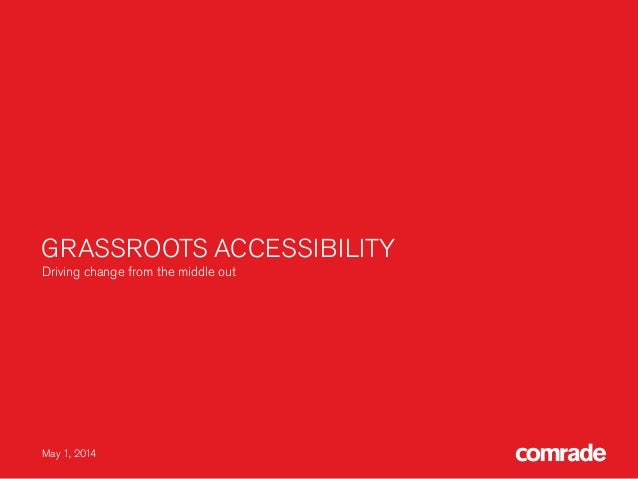 GRASSROOTS ACCESSIBILITY Driving change from the middle out May 1, 2014