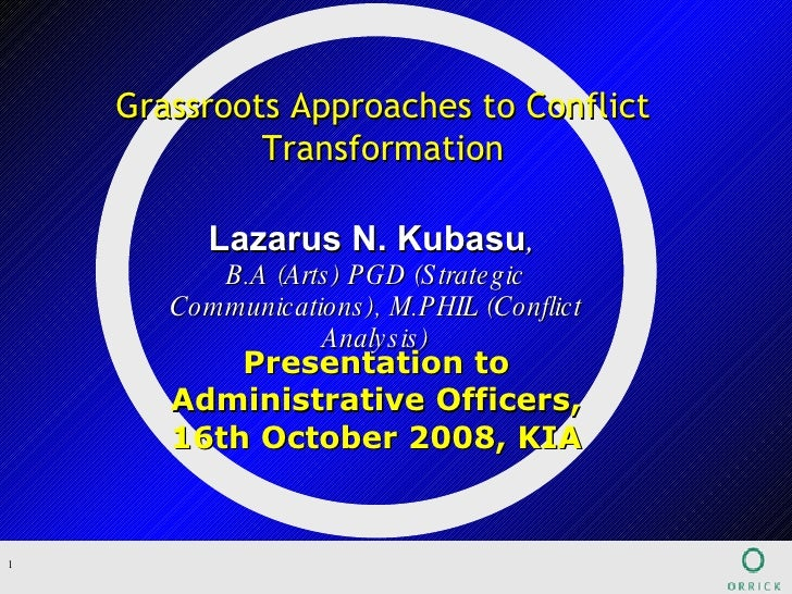 Presentation to Administrative Officers, 16th October 2008, KIA Grassroots Approaches to Conflict Transformation Lazarus N...