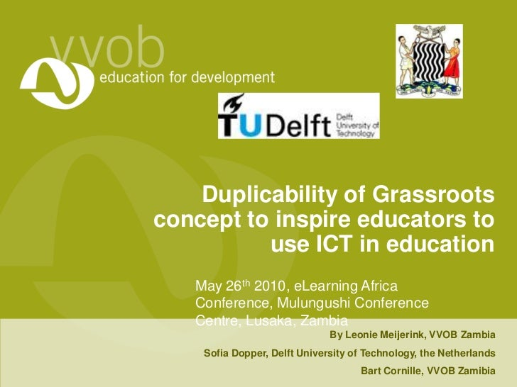 Duplicability of Grassroots concept to inspire educators to use ICT in education<br />May 26th 2010, eLearning Africa Conf...