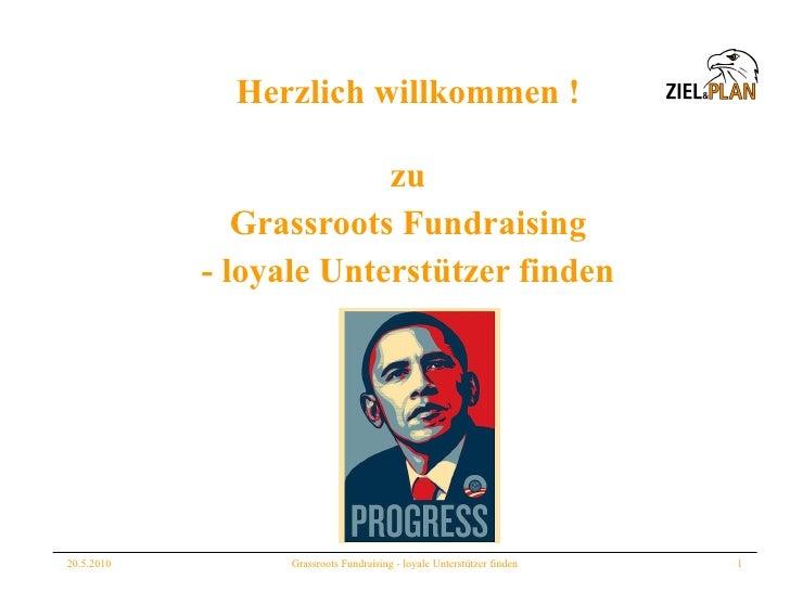 Herzlich willkommen ! <ul><li>zu </li></ul><ul><li>Grassroots Fundraising </li></ul><ul><li>- loyale Unterstützer finden <...