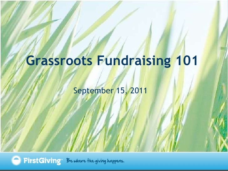 Grassroots Fundraising 101 September 15, 2011