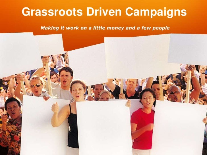 Grassroots Driven Campaigns    Making it work on a little money and a few people