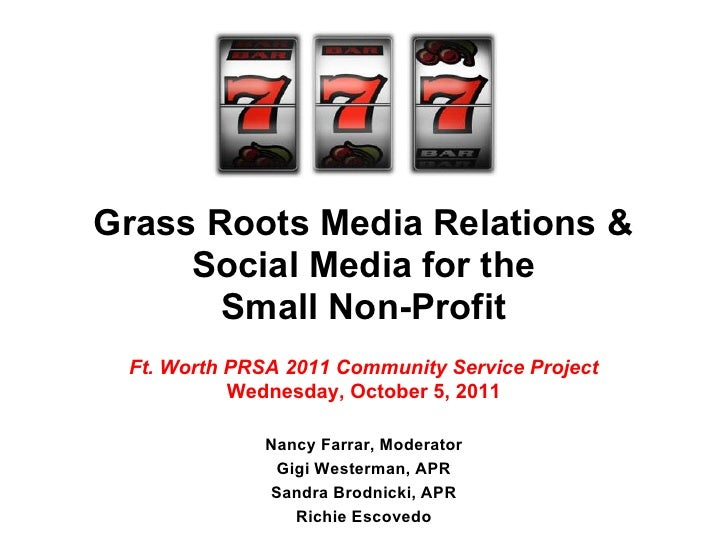 Grass Roots Media Relations &     Social Media for the       Small Non-Profit Ft. Worth PRSA 2011 Community Service Projec...