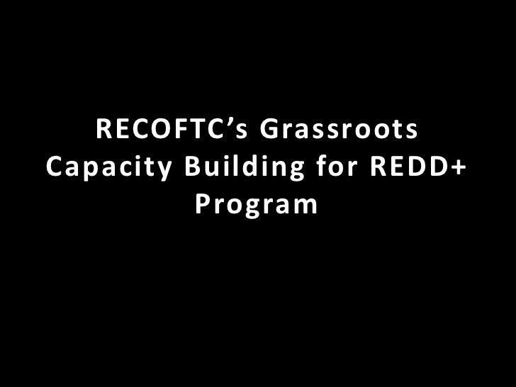 RECOFTC's GrassrootsCapacity Building for REDD+          Program