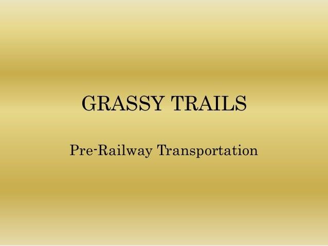 GRASSY TRAILS Pre-Railway Transportation