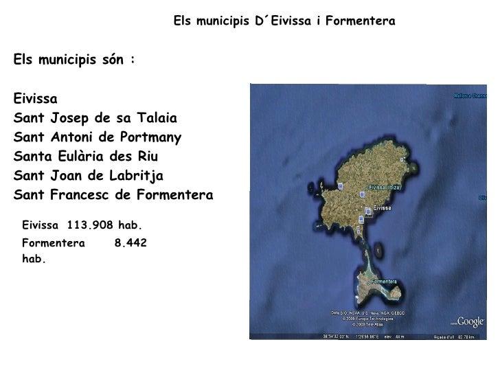 Els municipis són : Eivissa  Sant Josep de sa Talaia  Sant Antoni de Portmany  Santa Eulària des Riu  Sant Joan de Labritj...