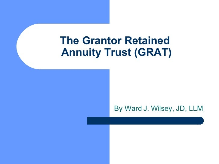 The Grantor Retained  Annuity Trust (GRAT) By Ward J. Wilsey, JD, LLM