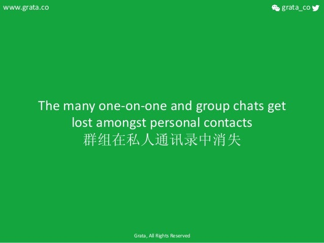 The  many  one-‐on-‐one  and  group  chats  get   lost  amongst  personal  contacts   群组在私人通讯录中消失...