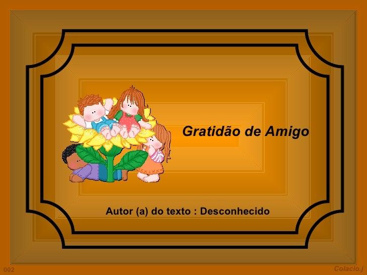 Colacio.j Gratidão de Amigo   Autor (a) do texto :  Desconhecido 002