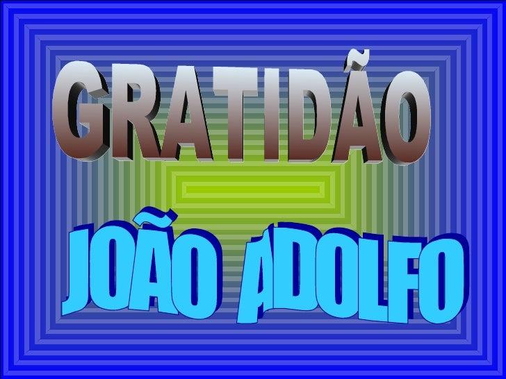 GRATIDÃO JOÃO  ADOLFO