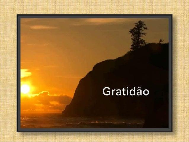 """Gratidão  O particípio do verbo obrigar (do  latim obligare, """"ligar por todos os  lados, ligar moralmente"""") expressa  o re..."""