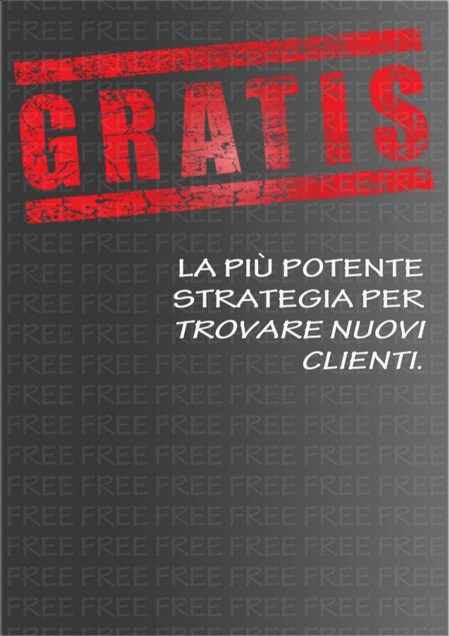 Dallo... Gratis!!! - La più efficace strategia che tu possa utilizzare per incrementare i clienti e le vendite - A cura di...