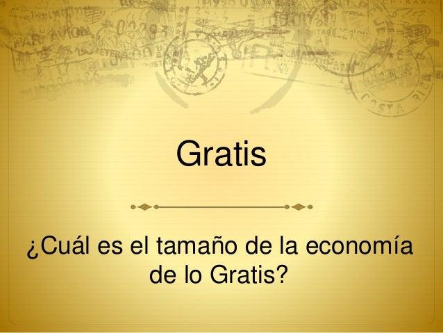 Gratis ¿Cuál es el tamaño de la economía de lo Gratis?