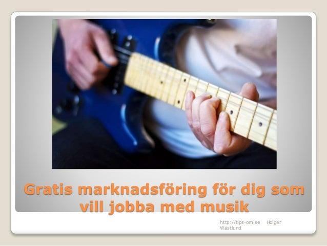 Gratis marknadsföring för dig som  vill jobba med musik  http://tips-om.se Holger  Wästlund