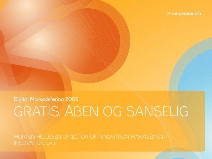 Digital Markedsføring 2009  GRATIS, ÅBEN OG SANSELIG MORTEN HEJLESEN, DIRECTOR OF INNOVATION MANAGEMENT INNOVATION LAB