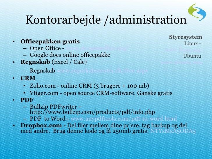 Kontorarbejde /administration <ul><li>Officepakken gratis   </li></ul><ul><ul><li>Open Office -  www.da.openoffice.org / <...