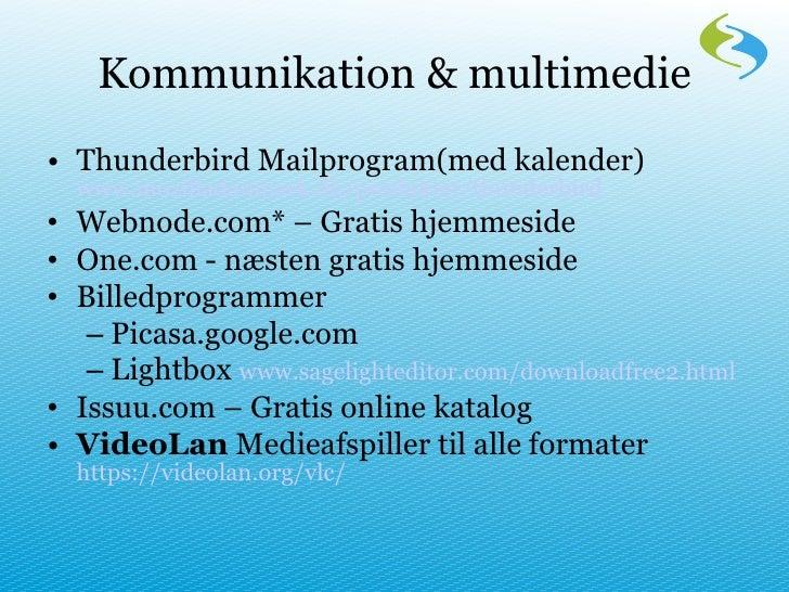 Kommunikation & multimedie <ul><li>Thunderbird Mailprogram(med kalender)  www.mozilladanmark.dk/produkter/thunderbird </li...